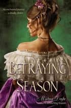 Betraying Season ebook by Marissa Doyle