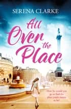 All Over the Place ebook by Serena Clarke