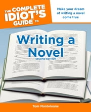 The Complete Idiot's Guide to Writing a Novel, 2nd Edition ebook by Tom Monteleone