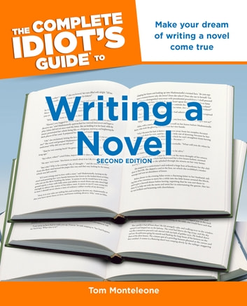 The Complete Idiot's Guide to Writing a Novel, 2nd Edition - Make Your Dream of Writing a Novel Come True ebook by Tom Monteleone