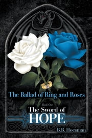 The Ballad of Ring and Roses Book One - The Sword of Hope ebook by B.B. Hoesman