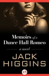 Memoirs of a Dance Hall Romeo - A Novel ebook by Jack Higgins