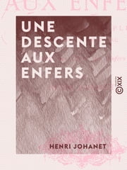 Une descente aux Enfers - Le golfe de Naples - Virgile et le Tasse ebook by Henri Johanet