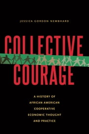 Collective Courage - A History of African American Cooperative Economic Thought and Practice ebook by Jessica Gordon Nembhard