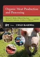 Organic Meat Production and Processing ebook by Steven C. Ricke,Ellen J. Van Loo,Michael G. Johnson,Corliss A. O'Bryan