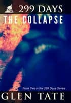 299 Days: The Collapse ebook by Glen Tate