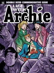 "Life With Archie #36: Double-Sized Magazine ebook by Paul Kupperberg,Fernando Ruiz,Pat Kennedy,Tim Kennedy,Bob Smith,Jim Amash,Jack Morelli,Glenn Whitmore,Rosario ""Tito"" Peña"