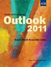 Asian Development Outlook 2011 - South-South Economic Links eBook by Asian Development Bank