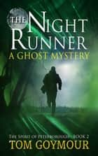 The Night Runner - The Spirit of Peterborough, #2 ebook by Tom Goymour