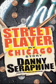 Street Player: My Chicago Story ebook by Seraphine, Danny