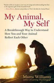 My Animal, My Self - A Breakthrough Way to Understand How You and Your Animal Reflect Each Other ebook by Marta Williams