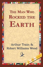 The Man Who Rocked the Earth ebook by Train, Arthur