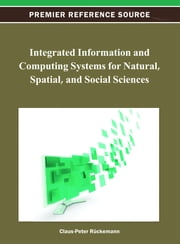 Integrated Information and Computing Systems for Natural, Spatial, and Social Sciences ebook by Claus-Peter Rückemann
