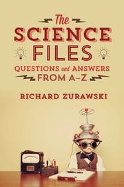The Science Files - Questions and Answers from A-Z ebook by Richard Zurawski