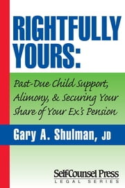 Rightfully Yours - Past-Due Child Support, Alimony, and Securing Your Share of Your Ex's Pension ebook by Gary A. Shulman