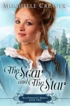 The Scar and The Star - MacPherson Brides, #2 ebook by Mischelle Creager