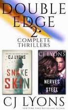 Double Edge: Two Complete CJ Lyons' Thrillers - Contains Snake Skin and Nerves of Steel ebook by CJ Lyons