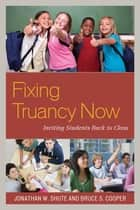 Fixing Truancy Now ebook by Jonathan Shute,Bruce S. Cooper