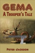 Gema: A Trooper's Tale ebook by Peter Jackson