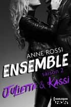 Ensemble - Saison 2 : Juliette & Kassi ebook by Anne Rossi