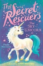 The Sky Unicorn ebook by Paula Harrison, Sophy Williams