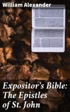 Expositor's Bible: The Epistles of St. John ebook by William Alexander, Sir W. Robertson Nicoll
