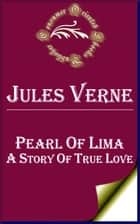 Pearl of Lima: A Story of True Love ebook by Jules Verne