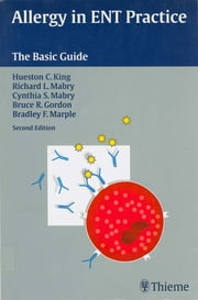 Allergy in ENT Practice - The Basic Guide ebook by Hueston Clark King,Richard L. Mabry,Cynthia S. Mabry
