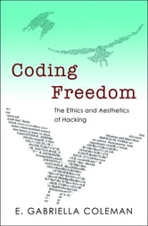 Coding Freedom - The Ethics and Aesthetics of Hacking ebook by E. Gabriella Coleman