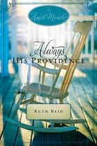Always His Providence - An Amish Miracle Novella ebook by Ruth Reid, Beth Wiseman, Mary Ellis