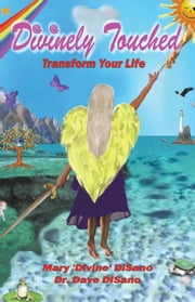 Divinely Touched: Transform Your Life ebook by Mary 'Divine' & Dr. Dave DiSano