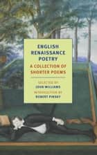 English Renaissance Poetry - A Collection of Shorter Poems from Skelton to Jonson ebook by John Williams, Robert Pinsky