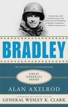 Bradley: A Biography eBook by Alan Axelrod, Wesley K. Clark