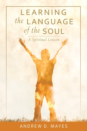 Learning the Language of the Soul - A Spiritual Lexicon ebook by Andrew D Mayes
