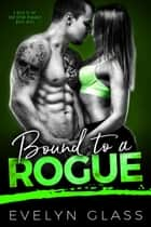 Bound to a Rogue - A Sold to the Southpaw Romance, #3 ebook by Evelyn Glass