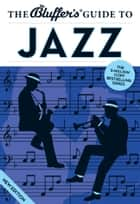 The Bluffer's Guide to Jazz ebook by Paul Barnes