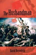 The Husbandman ebook by David Rosenfeld