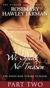 We Speak No Treason Vol 2 - The White Rose Turned to Blood ebook by Rosemary Hawley Jarman