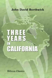 Three Years in California. [1851-54]. ebook by John Borthwick