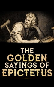 The Golden Saying of Epictetus ebook by Lucian of Samosata