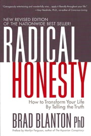 Radical Honesty - How to Transform Your Life by Telling the Truth ebook by Dr. Brad Blanton