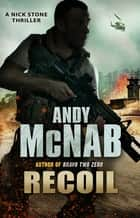 Recoil - (Nick Stone Book 9) ebook by Andy McNab