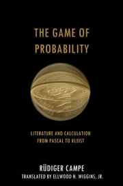 The Game of Probability - Literature and Calculation from Pascal to Kleist ebook by Rüdiger Campe,Ellwood Wiggins