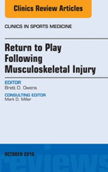 Return to Play Following Musculoskeletal Injury, An Issue of Clinics in Sports Medicine, E-Book ebook by Brett D. Owens, MD
