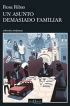 Un asunto demasiado familiar ebook by Rosa Ribas