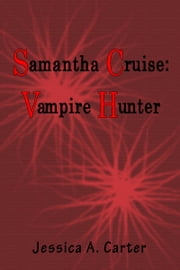Samantha Cruise: Vampire Hunter ebook by Jessica Carter