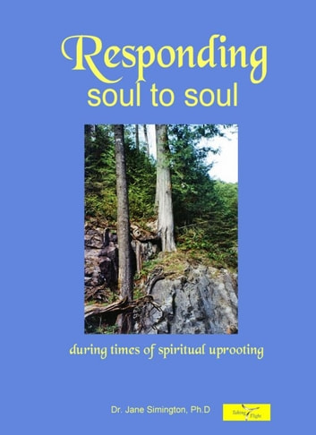 Responding Soul To Soul: During Times of Spiritual Uprooting ebook by Dr. Jane Simington PhD.