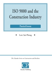 ISO 9000 and the Construction Industry - Practical Lessons ebook by Low Sui  Pheng