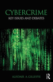 Cybercrime - Key Issues and Debates ebook by Alisdair A. Gillespie