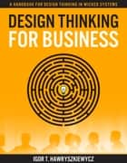 Design Thinking for Business - A Handbook for Design Thinking in Wicked Systems ebook by Igor Hawryszkiewycz
